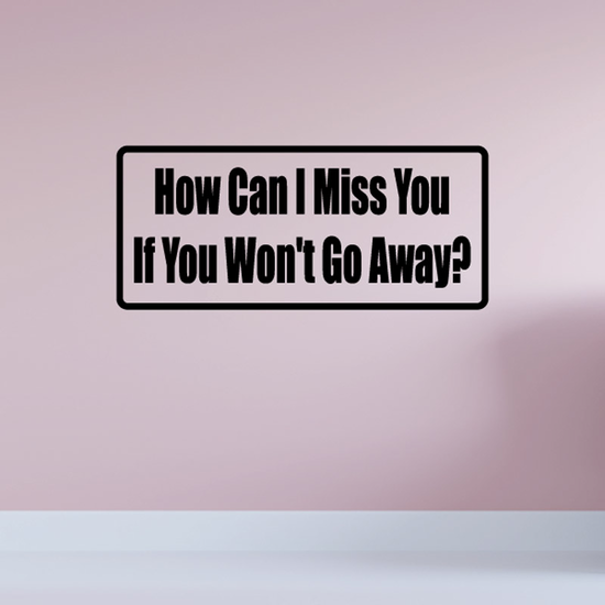 How can I miss you if you won't go away Decal