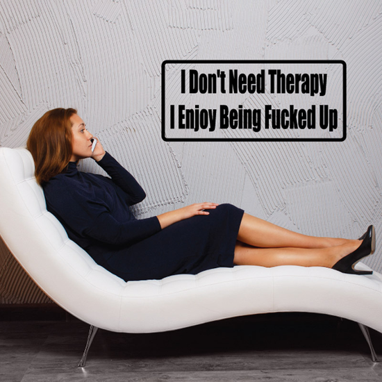I don't need therapy I enjoy being f*cked up Decal
