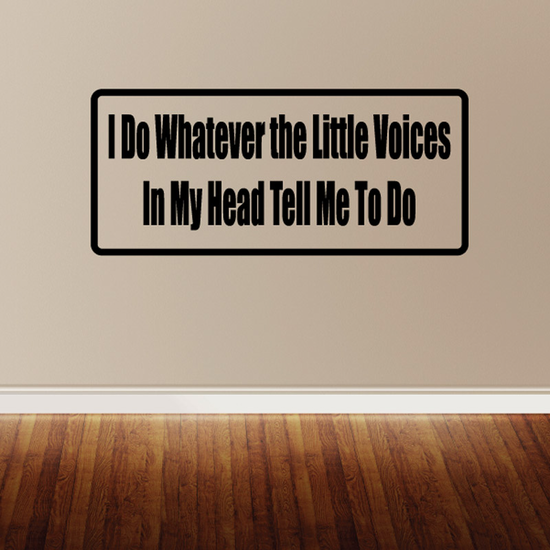 I do whatever the little voices in my head tell me to do Decal