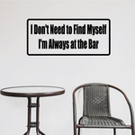 I don't need to find myself I'm always at the bar Decal