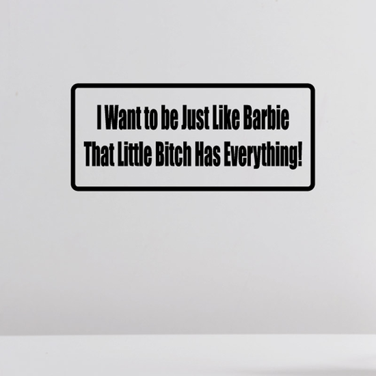 I want to be just like Barbie That little b*tch has everything Decal