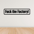 F*ck the factory Decal