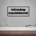 I'm all for gay marriage as long as both b*tches are hot Decal