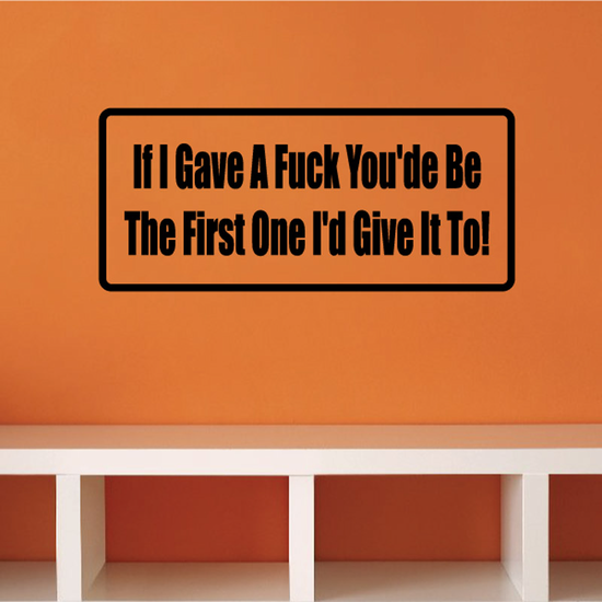 If I gave a f*ck you'd be a the first one I'd give it to Decal