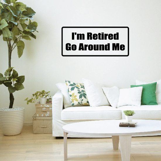 I'm retired Go around me Decal