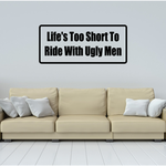 Life's too short to ride with ugly men Decal
