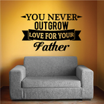 You Never Outgrow Father Wall Decal