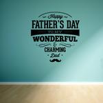 Happy Fathers Day To My Wonderful & Charming Dad Decal