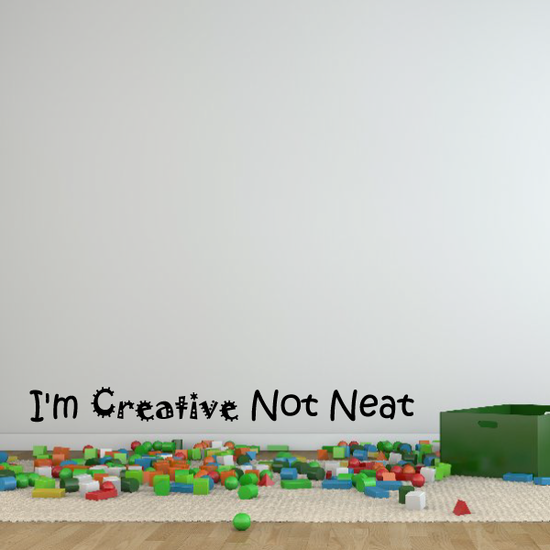 I'm Creative Not Neat Wall Decal