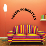 Never Forgotten In Loving Memory Wall Decal - Vinyl Decal - Car Decal - DC025