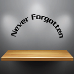 Never Forgotten In Loving Memory Wall Decal - Vinyl Decal - Car Decal - DC027