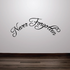 Never Forgotten In Loving Memory Wall Decal - Vinyl Decal - Car Decal - DC029