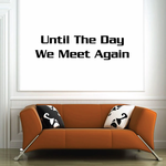 Until The day we meet again In Loving Memory Wall Decal - Vinyl Decal - Car Decal - DC005