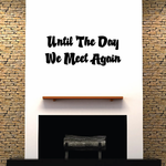 Until The day we meet again In Loving Memory Wall Decal - Vinyl Decal - Car Decal - DC022