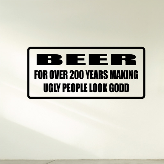 Beer for over 200 years making ugly people look good Decal