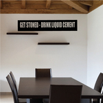Get Stoned Drink Liquid Cement Decal