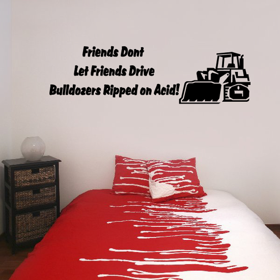 Friends Dont Let Friends Drive Bulldozers ripped on Acid Decal