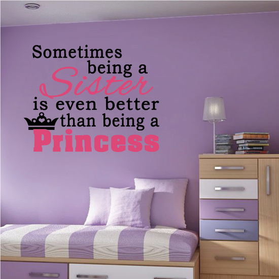 Sometimes Being A Sister Is Even Better Than Being A Princess Printed Die Cut Decal