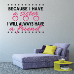 Because I Have A Sister I Will Always Have A Friend Printed Die Cut Wall Decal