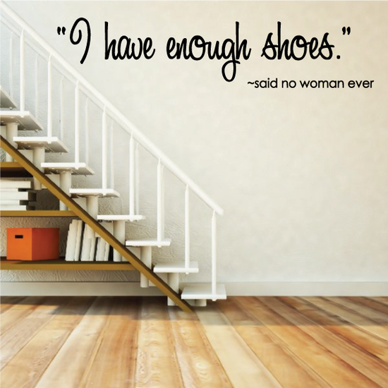 I Have Enough Shoes Said No Woman Ever Wall Decal