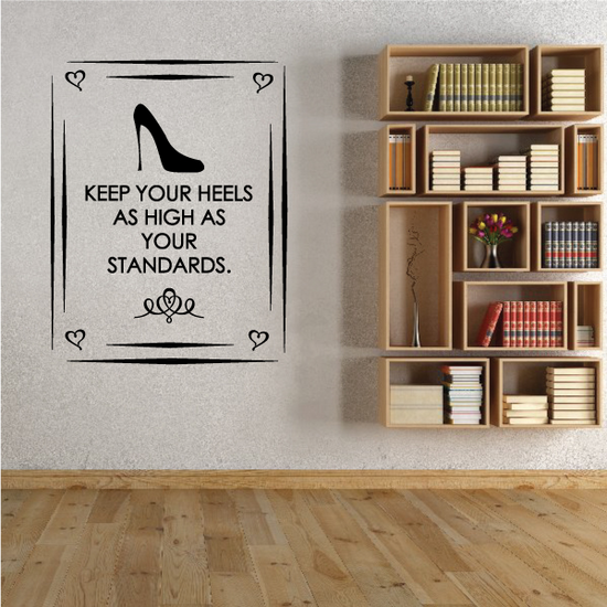 Keep Your Heels As High As Your Standards Wall Decal