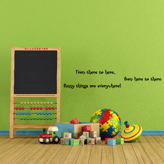 From there to here, from here to there, funny things are everywhere! Wall Decal