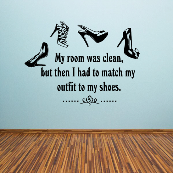 My Room Was Clean But Then I Had To Match My Outfit To My Shoes Wall Decal