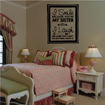 I Smile Because You are My Sister I Laugh Because You Cant Do Anything About It Wall Decal