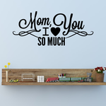 Lovely Mom I love You So Much Mothers Day Decal