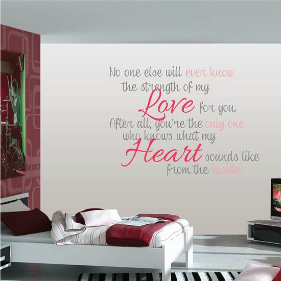 No one else will ever know the strength of my love for you wall decal