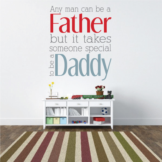 Any Man Can Be a Father but it takes someone special to be a Daddy Printed Die Cut Decal
