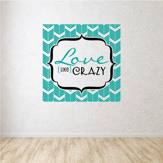 Love Like Crazy Wall Decal