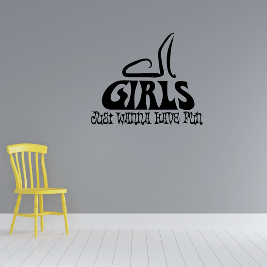 Girls just wanna have fun Wall Decal