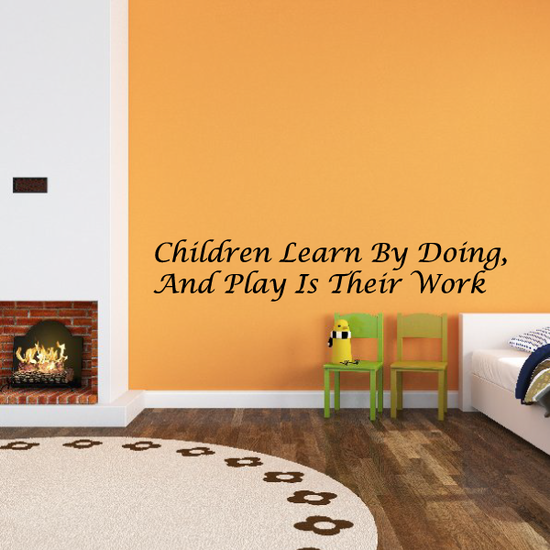 Children Learn By Doing, And Play Is Their Work Decal
