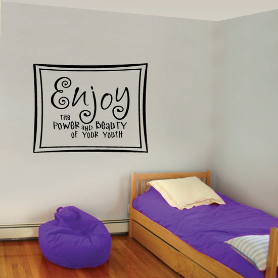Enjoy the Power and Beauty of Your Youth Wall Decal