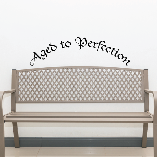 Aged to Perfection Wall Decal