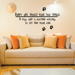 Every girl should have two things a dog and a mother willing to let her have one Wall Decal
