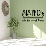 Sisters make the best of friends Wall Decal