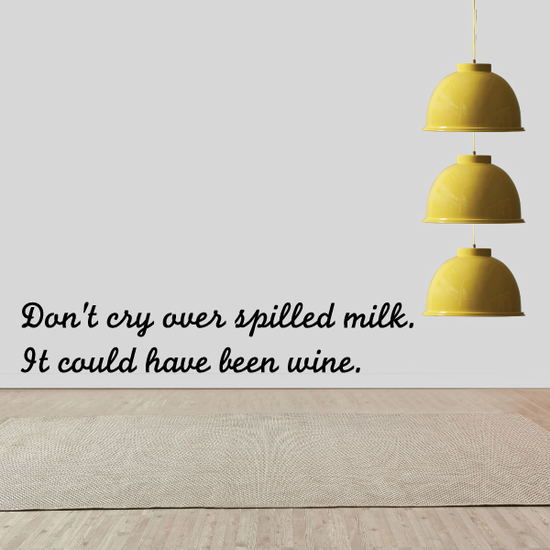 Dont cry over spilled milk It could have been wine Decal