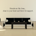 Friends are like bras close to your heart and thre fo support Wall Decal