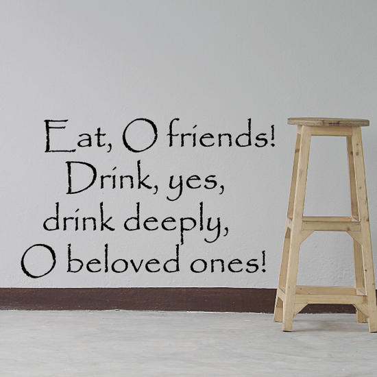 Eat O friends Drink yes drink deeply O beloved ones Wall Decal
