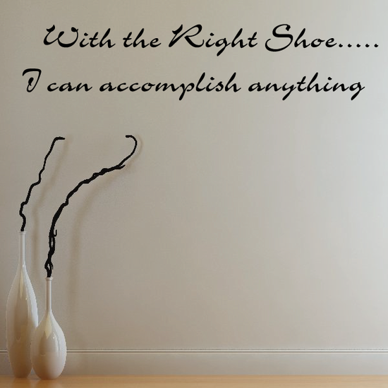 With the Right Shoe I can accomplish anything Wall Decal