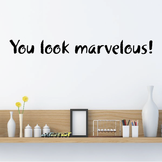 You look marvelous Wall Decal