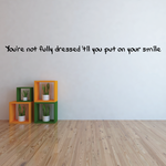 You're not fully dressed til you put on your smile Wall Decal