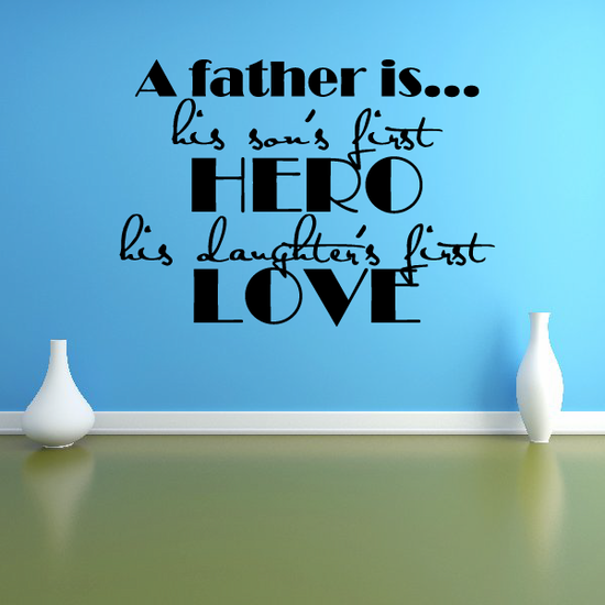 A Father is his sons first hero his daughters first love Wall Decal