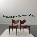 Friendship is the wine of life Wall Decal