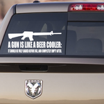 A Gun Is Like A Beer Cooler Decal