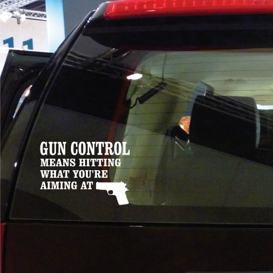 Gun Control Means Hitting What Youre Aiming At Decal