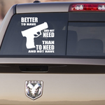 Better To Have And Not Need Decal