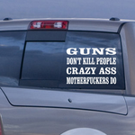 Guns Don't Kill People Crazy People Do Decal